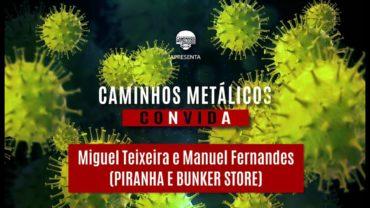 C.M. COnVIDa #12: Miguel Teixeira (Piranha) e Manuel Fernandes (Bunker)